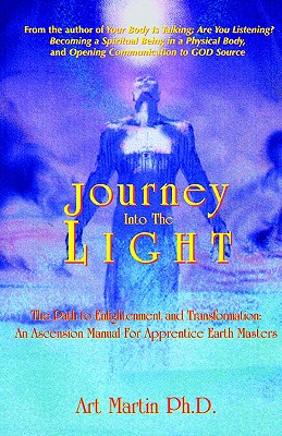 Journey Into the Light: The Path to Enlightenment and Transformation, Art Martin