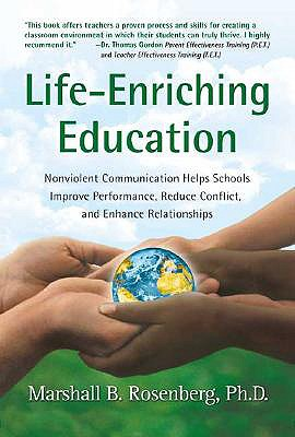 Image for Life-Enriching Education: Nonviolent Communication Helps Schools Improve Performance, Reduce Conflict, and Enhance Relationships