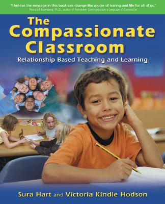The Compassionate Classroom: Relationship Based Teaching and Learning, Sura Hart, Victoria Kindle Hodson