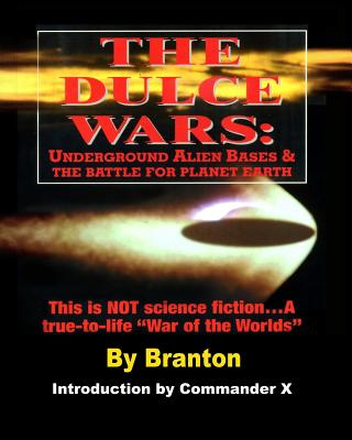 The Dulce Wars: Underground Alien Bases and the Battle for Planet Earth, Branton, B.