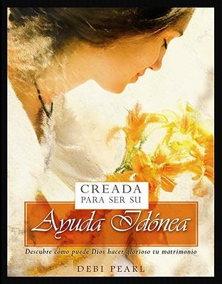 Image for Creada Para Ser Su Ayuda Idonea: Descubre Como Puede Dios Hacer Glorioso Tu Matrimonio (Spanish Edition)