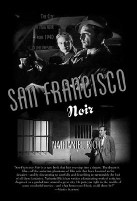 San Francisco Noir: The City in Film Noir from 1940 to the Present, Rich, Nathaniel