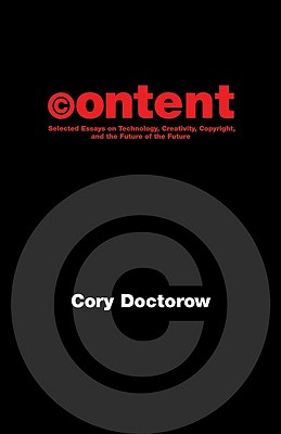 Image for CONTENT: SELECTED ESSAYS ON TECHNOLOGY, CREATIVITY, COPYRIGHT, AND THE FUTURE OF THE FUTURE (signed)