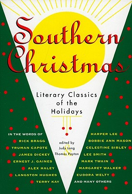 Southern Christmas: Literary Classics of the Holidays, Long, Judy [editor]; Payton, Thomas [editor]