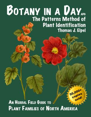 Botany in a Day: The Patterns Method of Plant Identification, Thomas J. Elpel