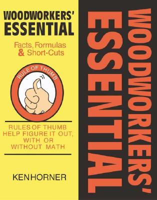 Image for Woodworkers' Essential Facts, Formulas & Short-Cuts: Rules of Thumb Help Figure It Out, With or Without Math