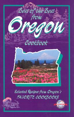 Image for Best of the Best from Oregon: Selected Recipes from Oregon's Favorite Cookbooks (Best of the Best State Cookbook Series)