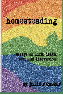 Image for Homesteading: Essays on life, death, sex, and liberation