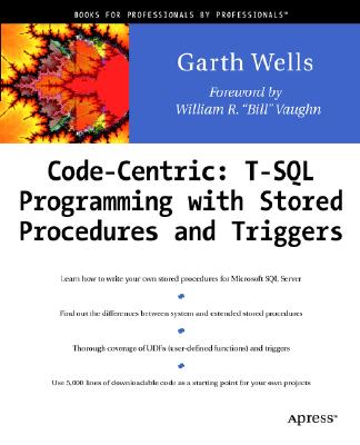 Code Centric: T-SQL Programming with Stored Procedures and Triggers, Wells, Garth