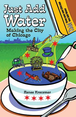 Image for Just Add Water: Making the City of Chicago
