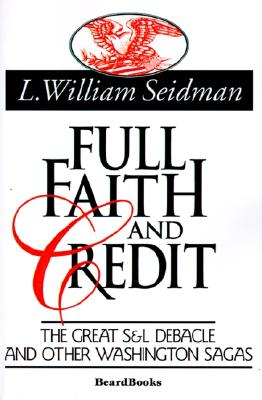 Full Faith and Credit: The Great S & L Debacle and Other Washington Sagas, Seidman, L. William