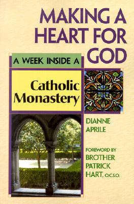 Image for Making a Heart for God: A Week Inside a Catholic Monastery