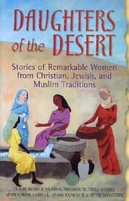 Image for Daughters Of The Desert: Stories Of Remarkable Women From Christian, Jewish, And Muslim Traditions