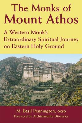 Monks of Mount Athos : A Western Monks Extraordinary Spiritual Journey on Eastern Holy Ground, M. BASIL PENNINGTON, ARCHIMANDRITE DIONYSIOS