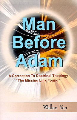 Man Before Adam: A Correction To Doctrinal Theology, Yep, Wallen