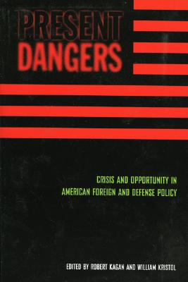 Present Dangers: Crisis and Opportunity in America�s Foreign and Defense Policy