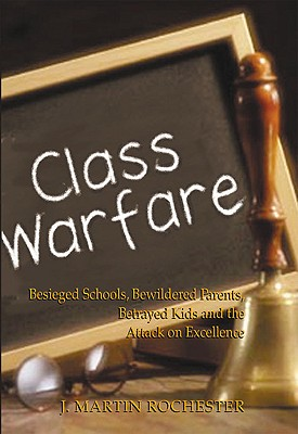 Class Warfare: Besieged Schools, Bewildered Parents, Betrayed Kids and the Attack on Excellence, Rochester, J. Martin