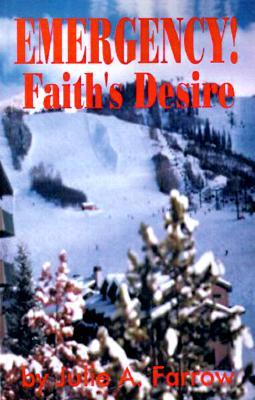 """Emergency! Faith's Desire, """"Farrow, Julie A."""""""