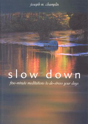 Slow Down: Five-Minute Meditations to De-Stress Your Days, Champlin, Joseph M.