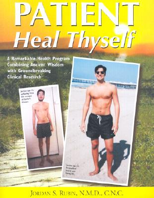 Patient Heal Thyself: A Remarkable Health Program Combining Ancient Wisdom With Groundbreaking Clinical Research, JORDAN RUBIN