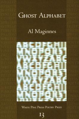 Ghost Alphabet (White Pine Press Poetry Prize), Maginnes, Al