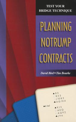 Test Your Bridge Technique: Planning in Notrump Contracts, Bird, David; Bourke, Tim