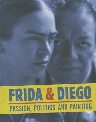 Image for FRIDA & DIEGO: PASSION  POLITICS AND PAINTING