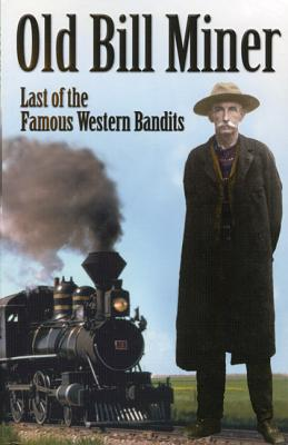 Old Bill Miner: Last of the Famous Western Bandits, ANDERSON, Frank W.