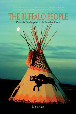 The Buffalo People: Pre-contact Archaeology on the Canadian Plains, BRYAN, Liz