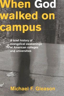 When God Walked on Campus, Michael F. Gleason
