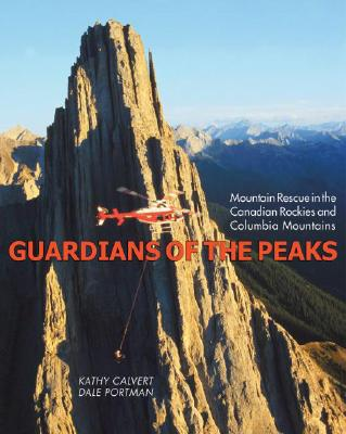 Image for Guardians of the Peaks: Mountain Rescue in the Canadian Rockies And Columbia Mountains
