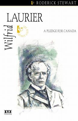 Wilfrid Laurier : a pledge for Canada, STEWART, Roderick