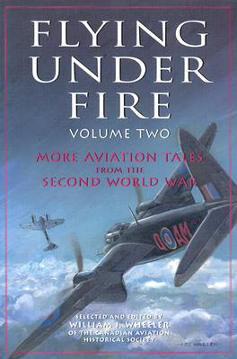 Flying under Fire, Volume Two: More Aviation Tales from the Second World War, WHEELER, William - Editor
