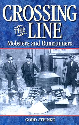 Crossing the Line: Mobsters and Rumrunners (Legend Series), Steinke, Gord