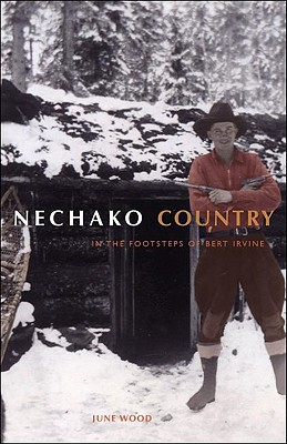 Nechako Country: In the Footsteps of Bert Irvine, WOOD, June