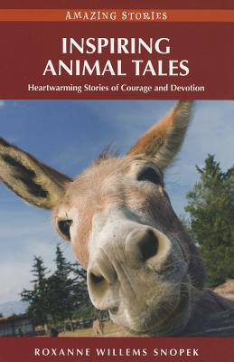 Inspiring Animal Tales (HH): Heartwarming Stories of Courage and Devotion (Amazing Stories), Snopek, Roxanne Willems