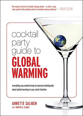 Cocktail Party Guide to Global Warming: Everything you need to know to converse intelligently about global warming in any social situation, Saliken, Annette