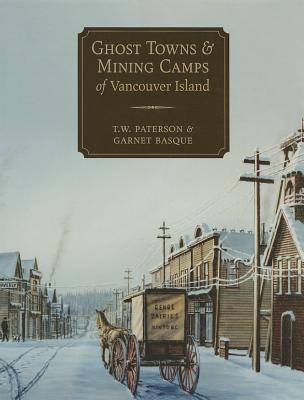 Ghost Towns & Mining Camps of Vancouver Island, PATERSON, T. W. & BASQUE, Garnet