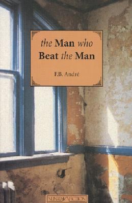 The Man Who Beat the Man (Nunatak Fiction), Andre, F. B.