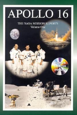 Apollo 16: The NASA Mission Reports Volume 1 (Apogee Books Space Series)