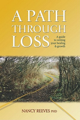 A Path Through Loss: A Guide to Writing Your Healing & Growth, Reeves, Nancy