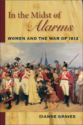 Image for In the Midst of Alarms: The Untold Story of Women and the War of 1812