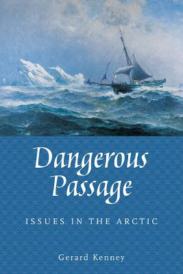 Dangerous Passage: Issues in the Arctic, Kenney, Gerard