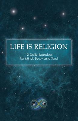 Life Is Religion: 12 Daily Exercises for Mind, Body, and Soul, Quantum Future Group