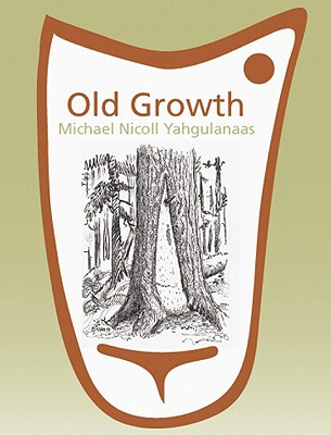 Image for Old Growth: Michael Nicoll Yahgulanaas