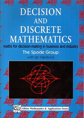 Decision and Discrete Mathematics: Maths for Decision-Making in Business and Industry (Mathematics & Applications.), Hardwick, I