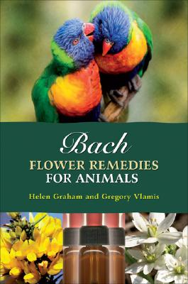 Bach Flower Remedies for Animals, Graham, Helen; Vlamis, Gregory