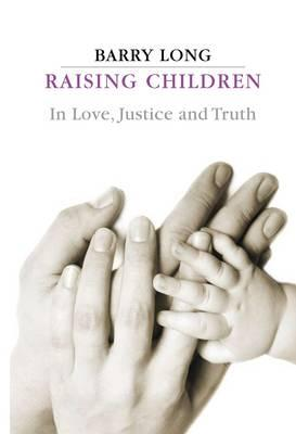 Image for Raising Children: In Love, Justice and Truth