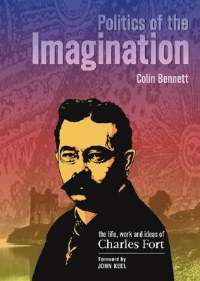 Image for Politics of the Imagination: The Life, Work and Ideas of Charles Fort