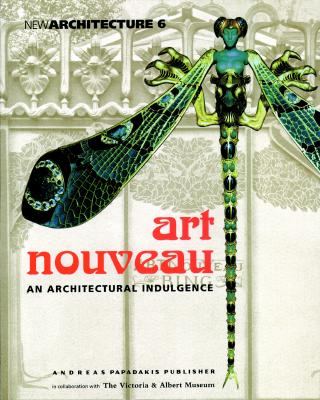 Art Nouveau - An Architectural Indulgence (New Architecture 6), Papadakis, Andreas